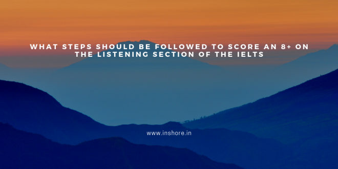 What steps should be followed to score an 8+ on the listening section of the ielts